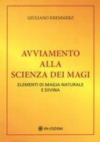 Avviamento alla scienza dei Magi. Elementi di magia naturale e divina (rist. anastatica 1991) - Kremmerz Giuliano