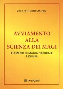 Copertina di 'Avviamento alla scienza dei Magi. Elementi di magia naturale e divina (rist. anastatica 1991)'