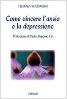 Come vincere l'ansia e la depressione - Soldavini Tiziano
