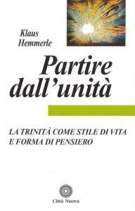 Copertina di 'Partire dall'unità. La Trinità come stile di vita e forma di pensiero'