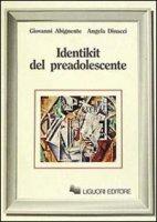 Identikit del preadolescente - Abignente Giovanni,  Dinacci Angela