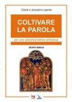Coltivare la parola. Per una catechesi biblica simbolica - Lagarde Claude, Lagarde Jacqueline