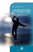 «Chi segue me avrà la luce della vita» - Dario De Stefano