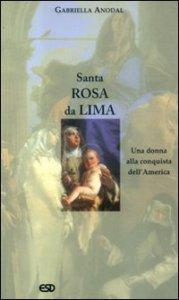 Copertina di 'Santa Rosa da Lima. Una donna alla conquista dell'America'