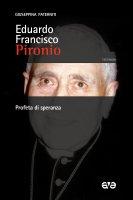 Eduardo Francisco Pironio. Uomo di speranza. - Giuseppina Paterniti