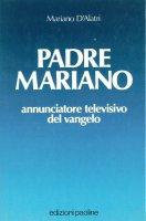 Padre Mariano. Annunciatore televisivo del vangelo - Mariano D'Alatri