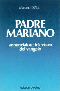 Copertina di 'Padre Mariano. Annunciatore televisivo del vangelo'
