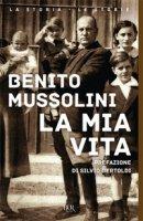 La mia vita - Mussolini Benito