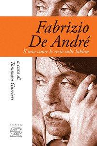 Copertina di 'Fabrizio De André. Il mio cuore le restò sulle labbra'