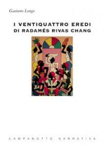 Copertina di 'I ventiquattro eredi di Radamés Rivas Chang'