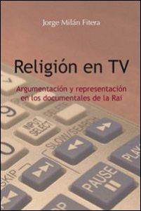 Copertina di 'Religión en TV. Argumentación y representación en los documentales de la Rai'
