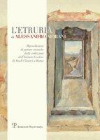 L' Etruria di Alessandro Morani. Riproduzioni di pitture etrusche dalle collezioni dell'«Istituto svedese di studi classici» a Roma