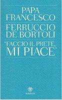 «Faccio il prete, mi piace» - De Bortoli Ferruccio, Papa Francesco