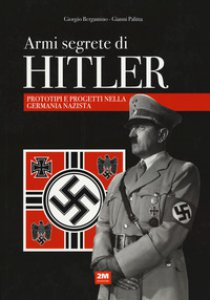 Copertina di 'Armi segrete di Hitler. Prototipi e progetti nella Germania nazista'