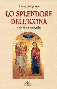 Copertina di 'Lo splendore dell'icona nelle feste liturgiche'