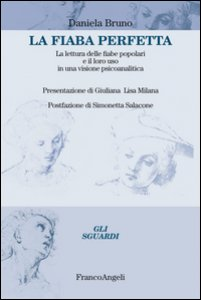 Copertina di 'La fiaba perfetta. La lettura delle fiabe popolari e il loro uso in una visione psicoanalitica'