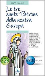 Copertina di 'Le tre sante patrone della nostra Europa. Brigida di Svezia, Caterina da Siena e Edith Stein'