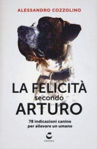 Copertina di 'La felicità secondo Arturo. 78 indicazioni canine per allevare un umano'