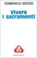 Vivere i sacramenti - Mosso Domenico