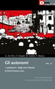 Copertina di 'Gli autonomi. I «padovani». Dagli anni Ottanta al G8 di Genova 2001'