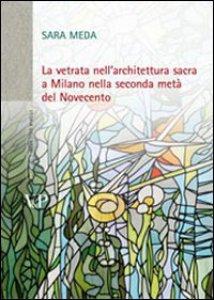 Copertina di 'La vetrata nell'architettura sacra a Milano nella seconda metà del Novecento. Con CD-ROM'