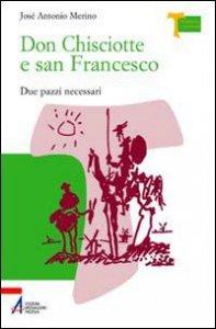Copertina di 'Don Chisciotte e san Francesco. Due pazzi necessari'