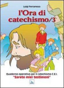 Copertina di 'L' ora di catechismo. Quaderno operativo per il catechismo Cei «Sarete miei testimoni»'