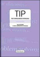 TIP. Test d'intelligenza potenziale. Valutazione e indici normativi di misura. Con protocolli e schede - Fabio Rosa A.