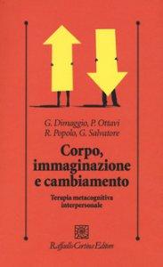 Copertina di 'Corpo, immaginazione e cambiamento. Terapia metacognitiva interpersonale'