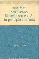 Alle fonti dell'Europa. Miscellanea [vol_2] / In principio era l'arte - Spidlík Tomás