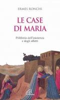 Le case di Maria. Polifonia dell'esistenza e degli affetti - Ronchi Ermes