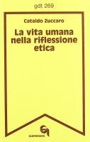 La vita umana nella riflessione etica (gdt 269) - Zuccaro Cataldo