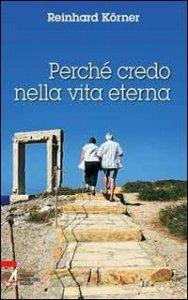 Copertina di 'Perch� credo nella vita eterna'