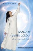 Danzare la misericordia. Corpo e danza nella Bibbia - Giuliva Di Berardino