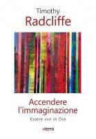 Accendere l'immaginazione - Timothy Radcliffe