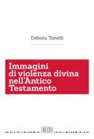 Immagini di violenza divina nell'Antico Testamento - Debora Tonelli