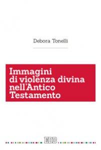 Copertina di 'Immagini di violenza divina nell'Antico Testamento'