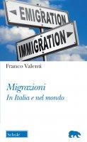 Migrazioni. In Italia e nel mondo - Franco Valenti