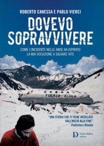 Copertina di 'Dovevo sopravvivere. Come l'incidente nelle Ande ha ispirato la mia vocazione a salvare vite'