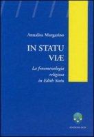 In statu viae. La fenomenologia religiosa in Edith Stein - Margarino Annalisa