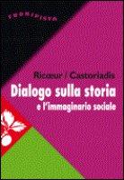 Dialogo sulla storia e l'immaginario sociale - Ricoeur Paul, Castoriadis Cornelius
