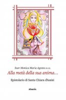 Alla metà della sua anima... - Monica Maria Agosta