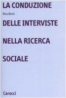 La conduzione delle interviste nella ricerca sociale - Rita Bichi