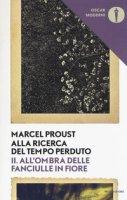 All'ombra delle fanciulle in fiore. Alla ricerca del tempo perduto - Proust Marcel