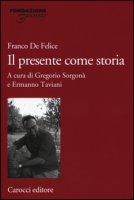 Il presente come storia - De Felice Franco