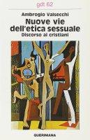 Nuove vie dell'etica sessuale. Discorso ai cristiani (gdt 062) - Valsecchi Ambrogio