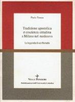 Tradizione apostolica e coscienza cittadina a Milano nel Medioevo. La leggenda di san Barnaba - Tomea Paolo