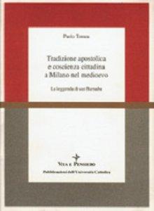 Copertina di 'Tradizione apostolica e coscienza cittadina a Milano nel Medioevo. La leggenda di san Barnaba'