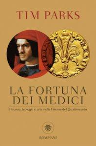 Copertina di 'La fortuna dei Medici. Finanza, teologia e arte nella Firenze del Quattrocento'