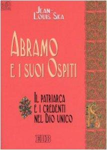 Copertina di 'Abramo e i suoi ospiti. Il patriarca e i credenti nel Dio unico'